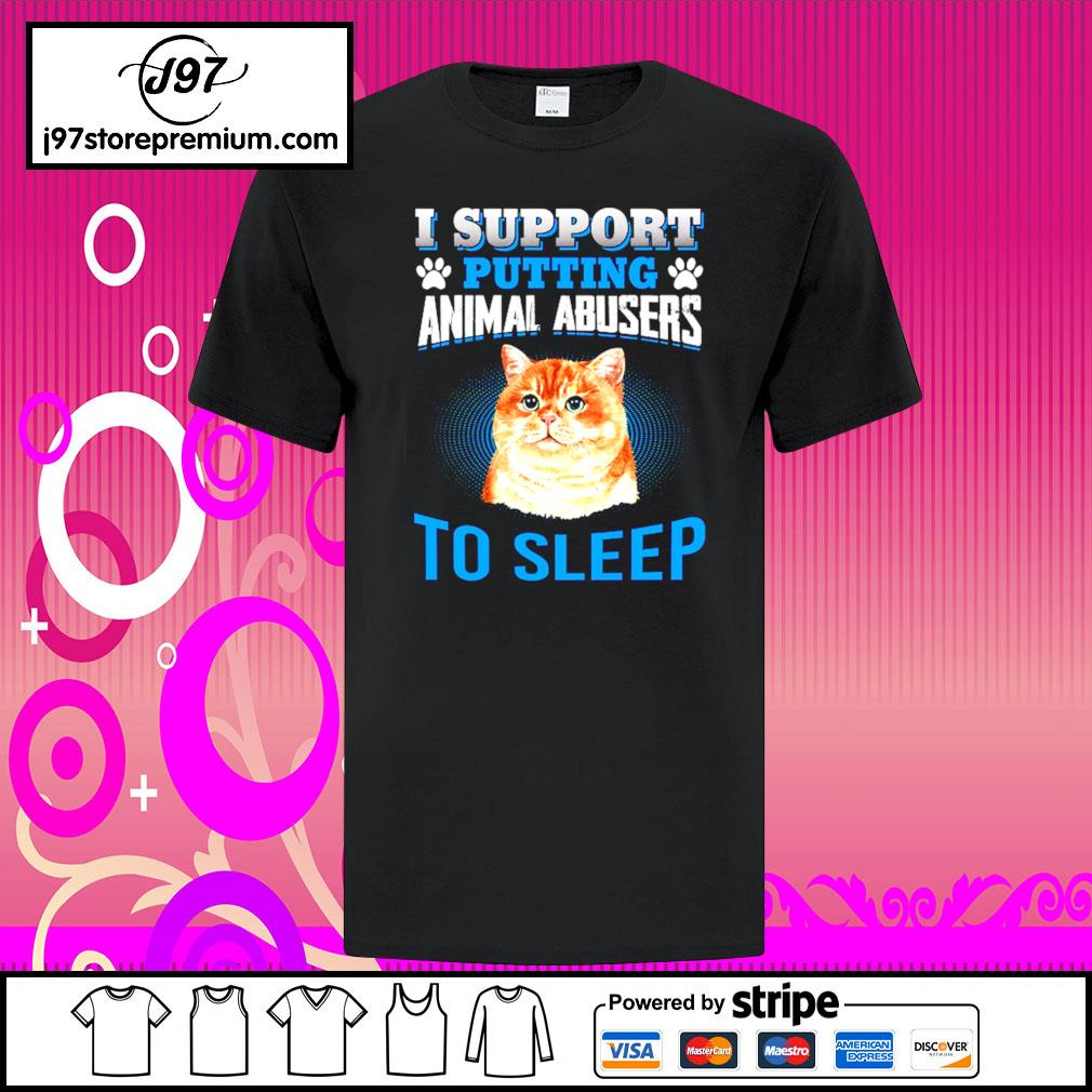 Cat I support putting animal abusers to sleep shirt