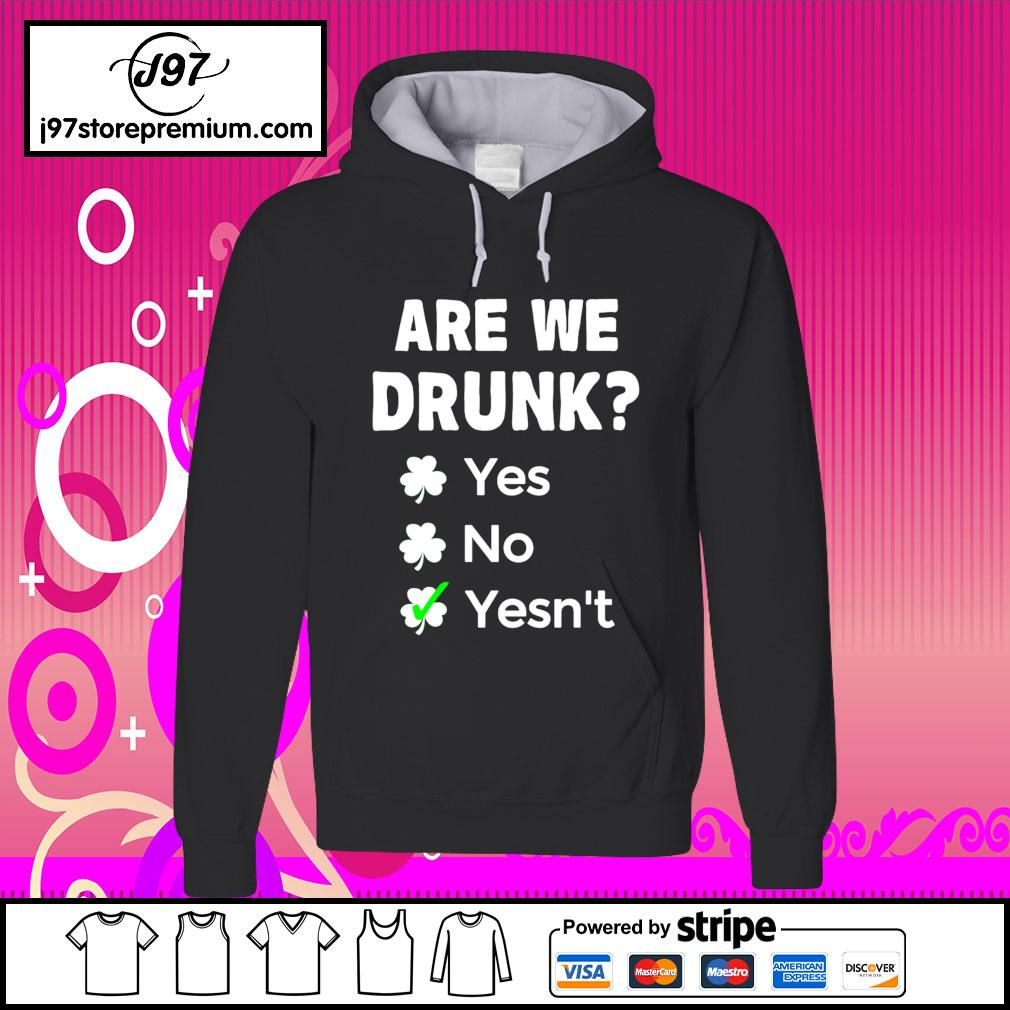 St.Patrick's Day are we drunk yes no yesn't s hoodie