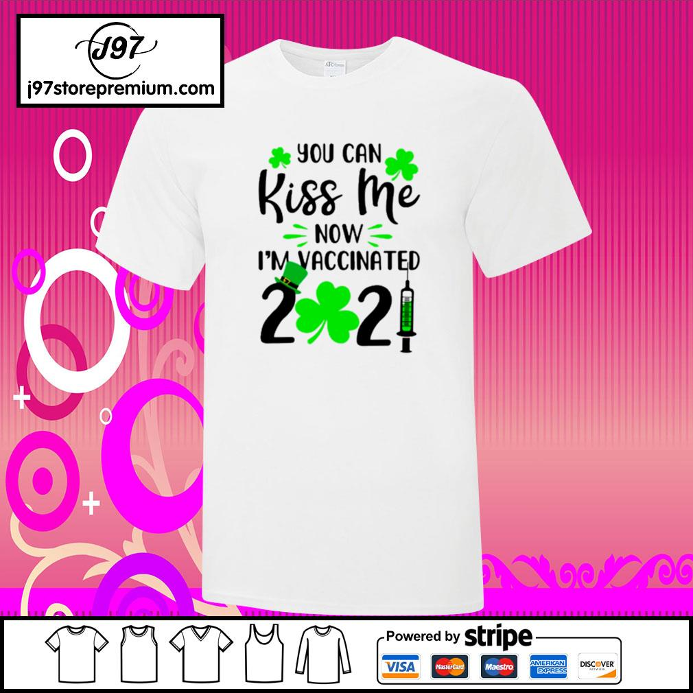 St.Patrick's Day you can kiss me now I'm Vaccinated 2021 shirt
