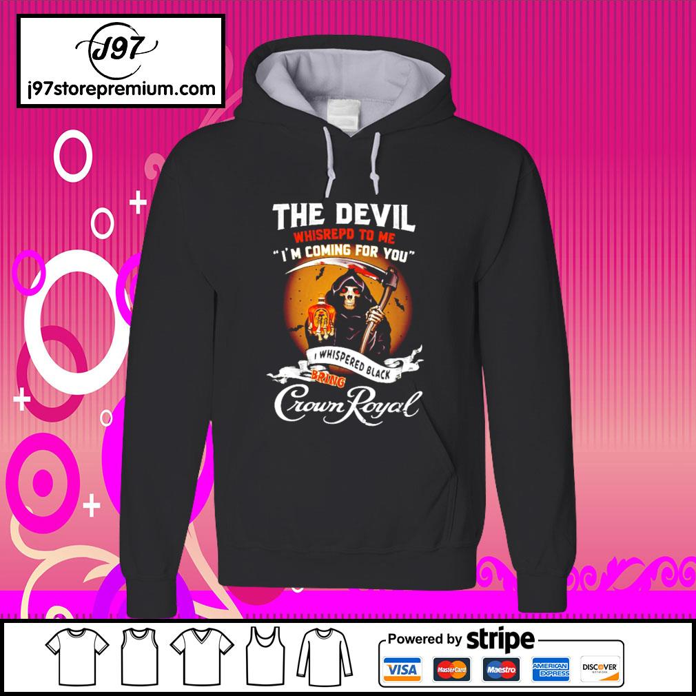 The Devil whisrepd to me I'm coming for you I whispered black bring Crown Royal hoodie