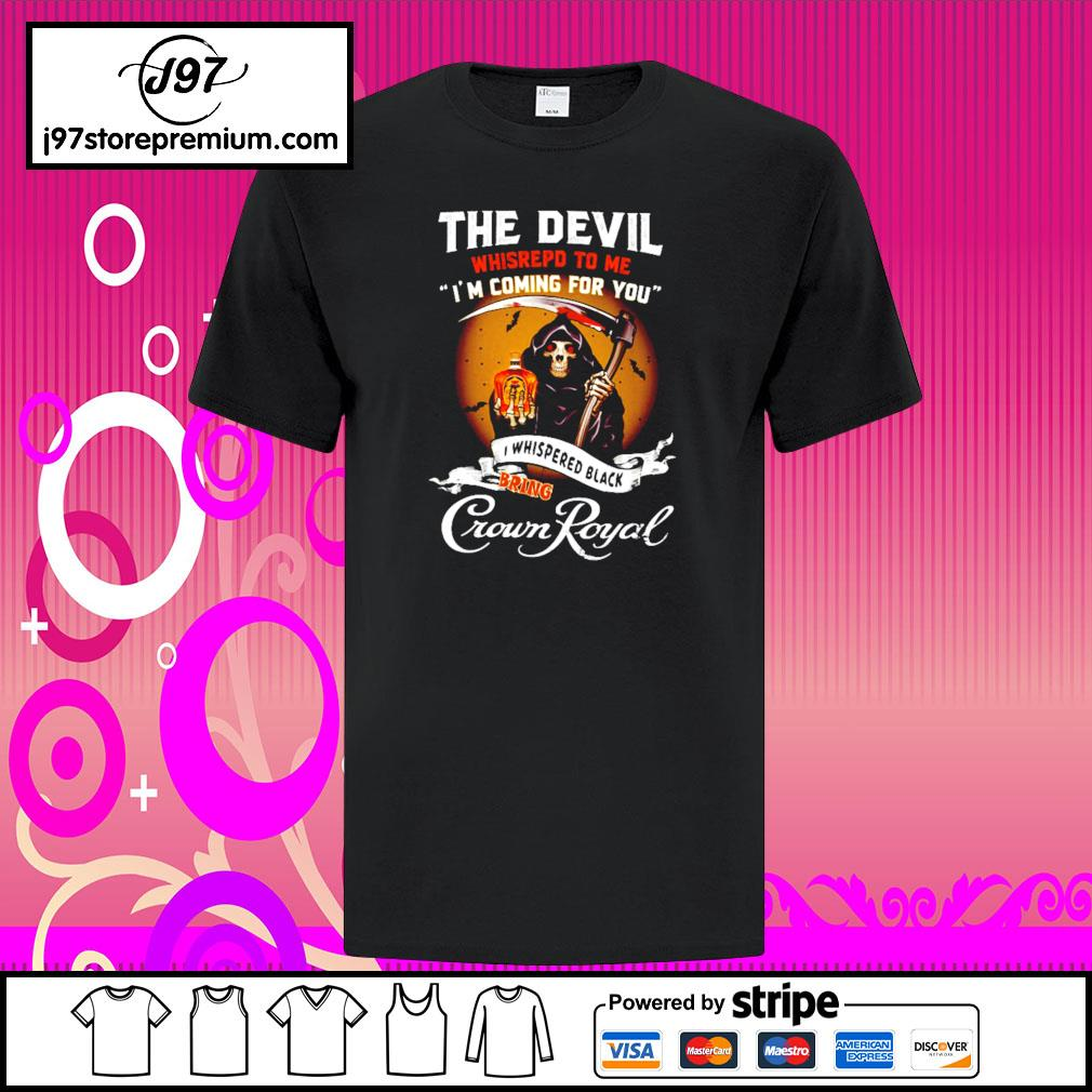 The Devil whisrepd to me I'm coming for you I whispered black bring Crown Royal shirt