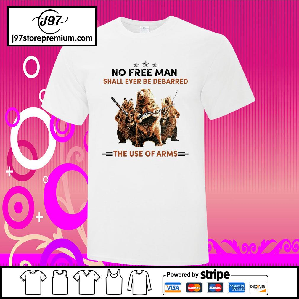 Bears no free man shall ever be debarred the use of arms shirt