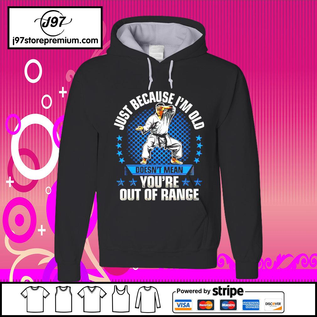 Karate just because I'm old doesn't mean you're out of rance hoodie