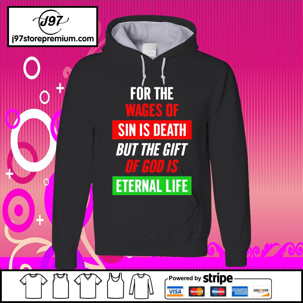 For the wages of sin is death but the gift of god is eternal life hoodie