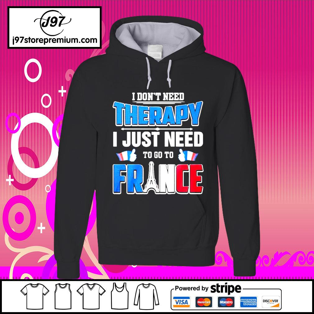 I don't need therapy I just need to go to France hoodie