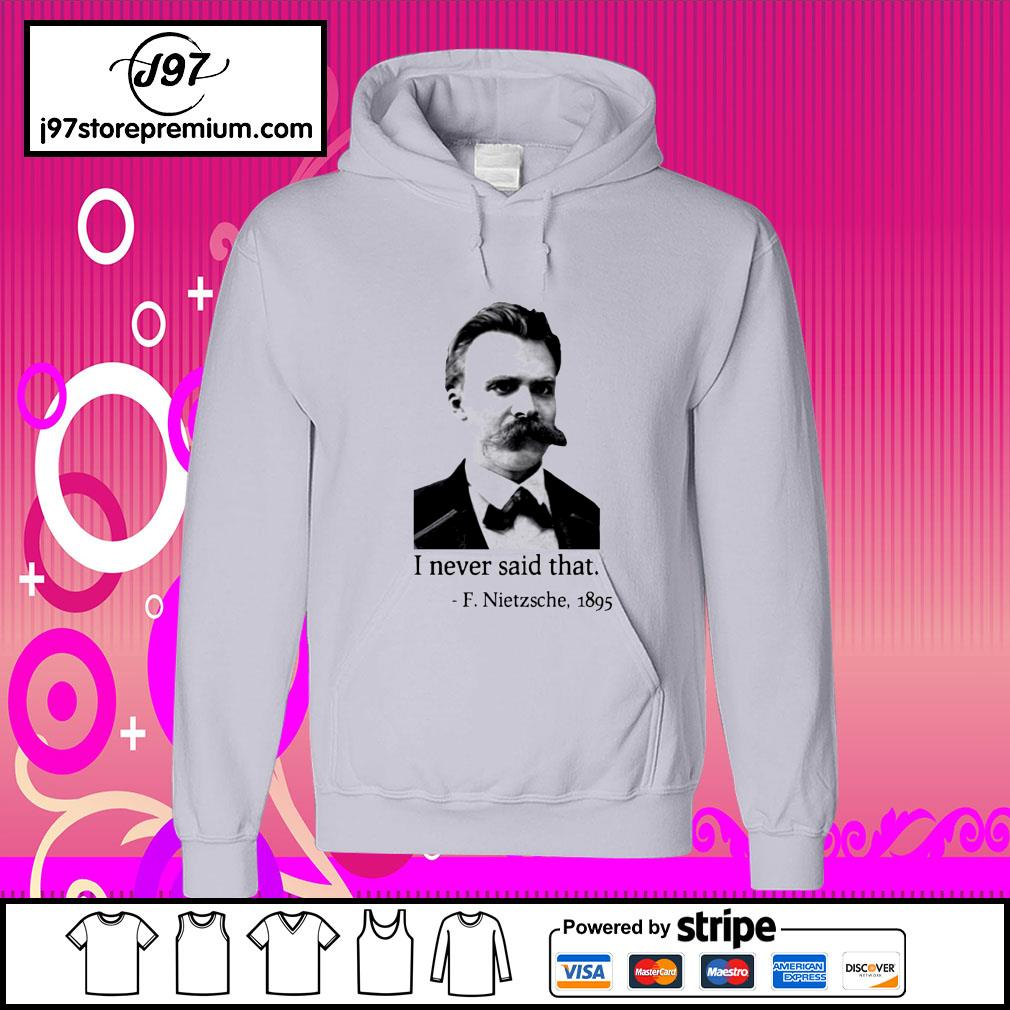 I never said that F. Nietzsche 1895 hoodie