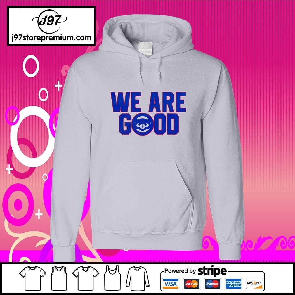 We Are Good hoodie